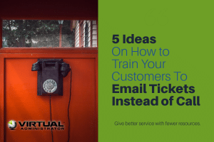 5 Ideas on how to train your customers to email tickets instead of calling in